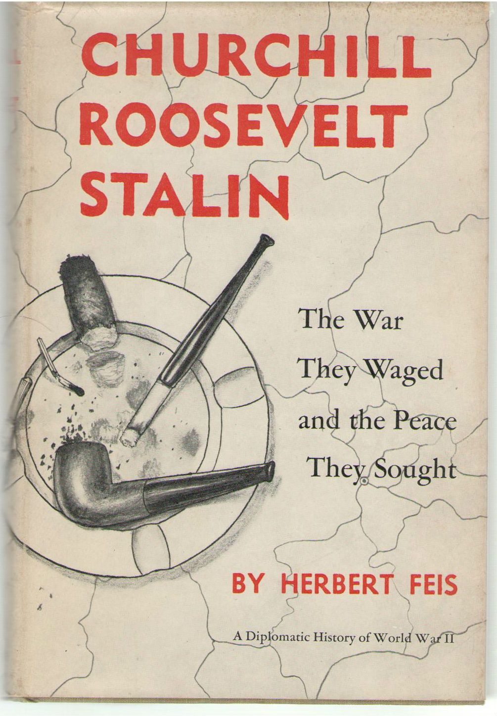 Churchill Roosevelt Stalin: The War They Waged and the Peace They Sought, Feis, Herbert.