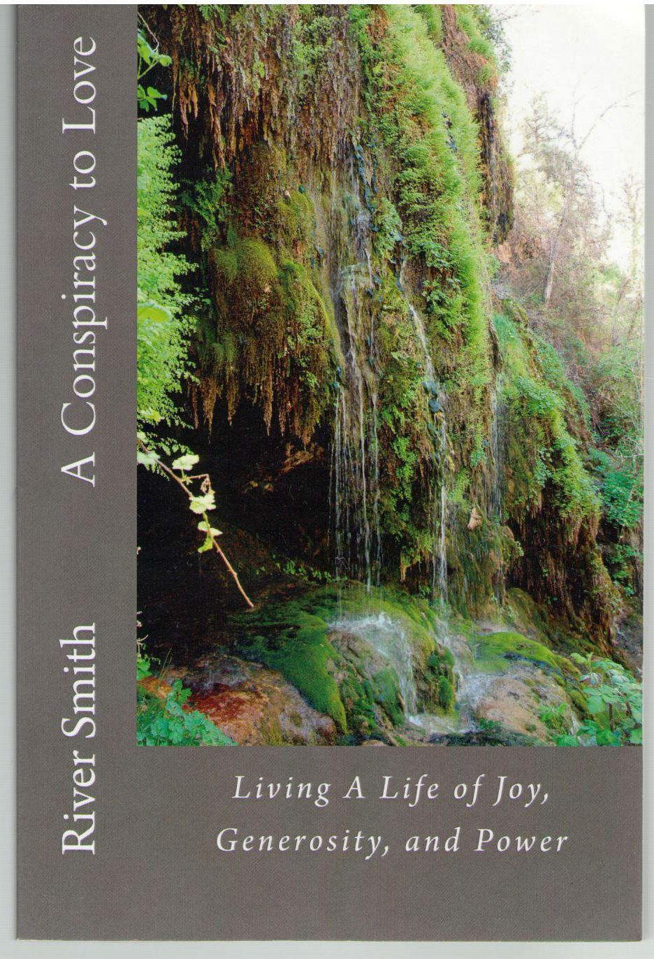 A Conspiracy to Love: Living A Life of Joy, Generosity, and Power (revised edition), Smith, River